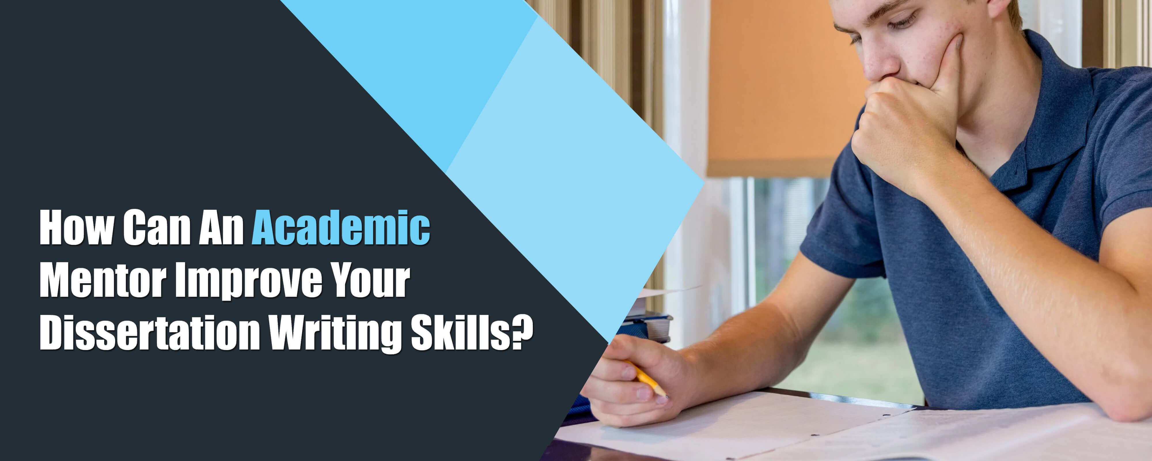 How Can An Academic Mentor Improve Your Dissertation Writing Skills?