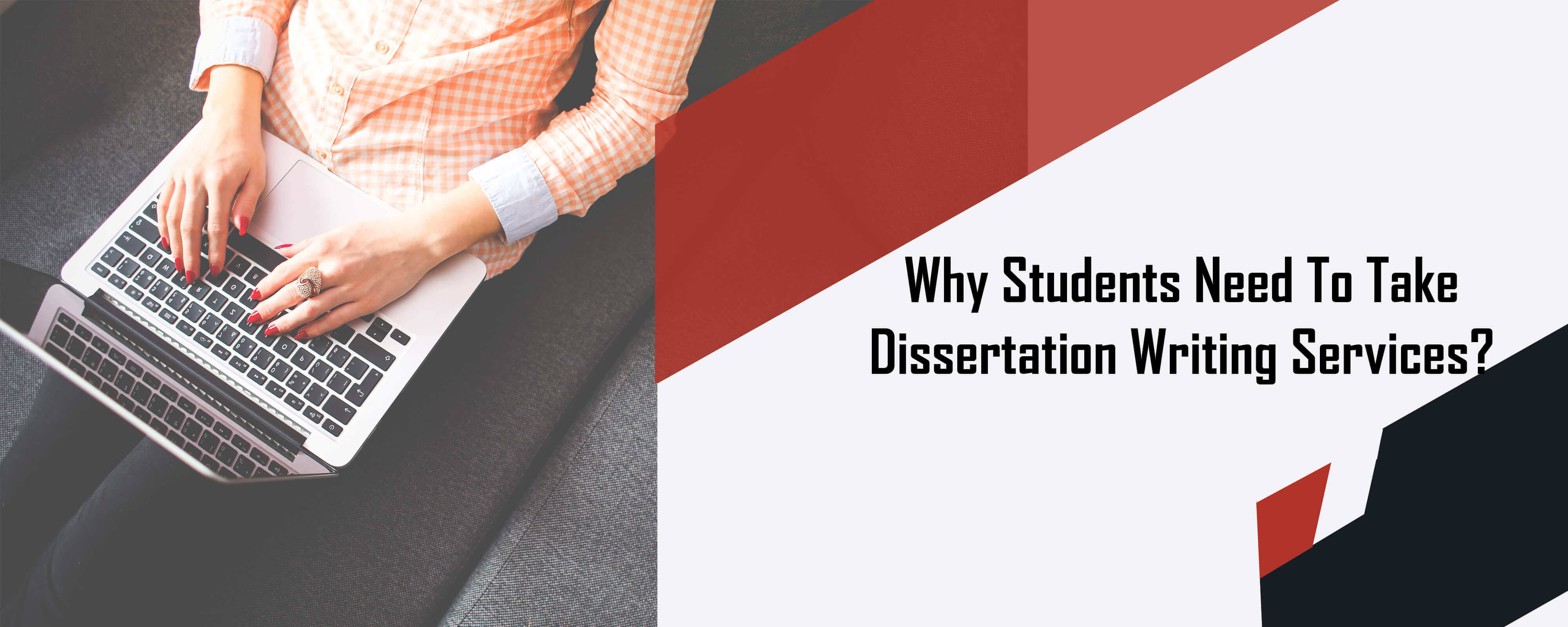 Why Students Need To Take Dissertation Writing Services?