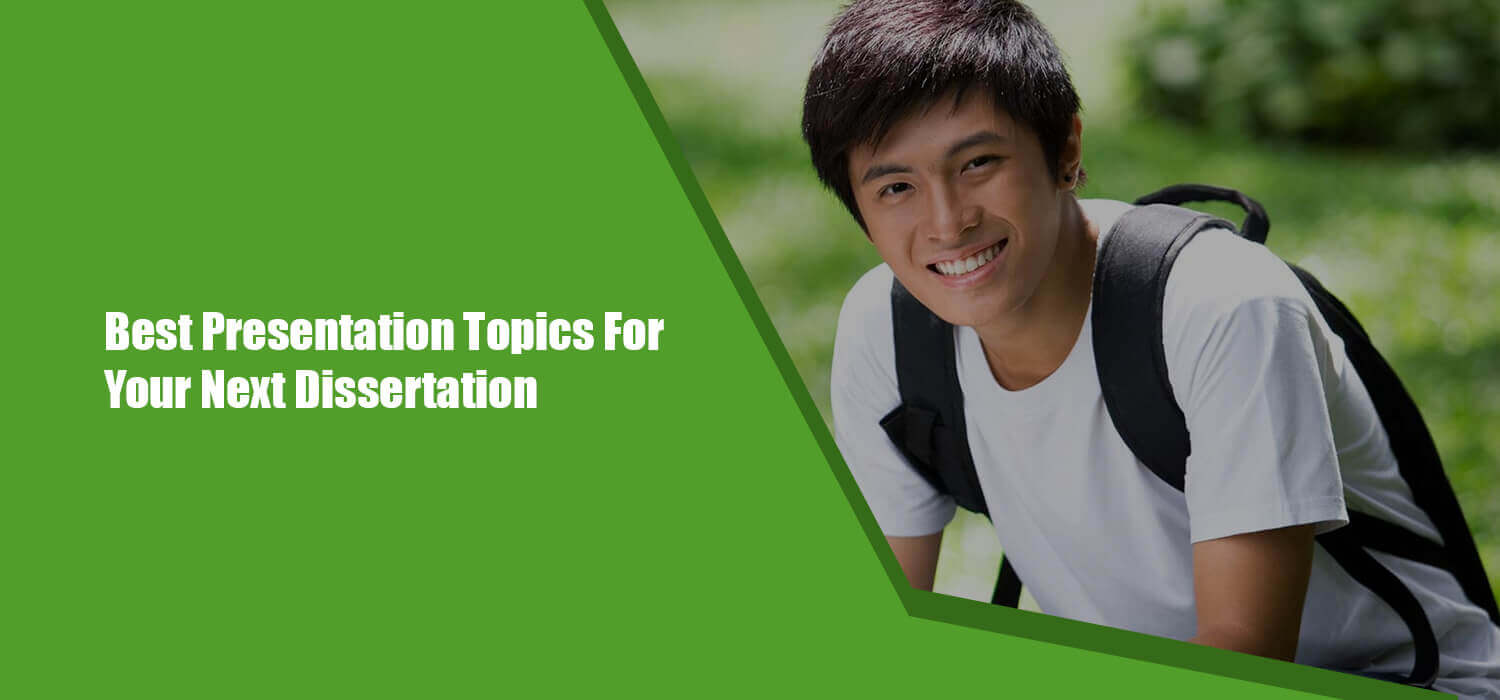 Best Presentation Topics for your Next Dissertation