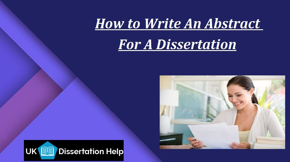 How to Write An Abstract For A Dissertation, UK Dissertation Help