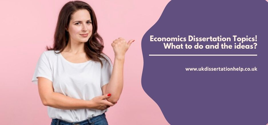 Economics Dissertation Topics_ What to do and the ideas