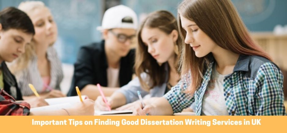 Important Tips on Finding Good Dissertation Writing Services in UK