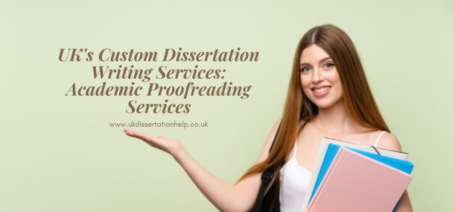 UK's Custom Dissertation Writing Services_ Academic Proofreading Services